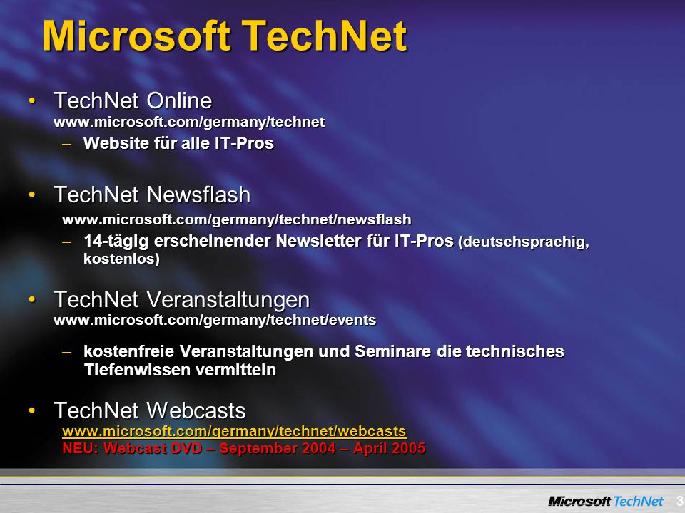 3 Microsoft TechNet TechNet Online www.microsoft.com/germany/technetTechNet Online www.microsoft.com/germany/technet –Website für alle IT-Pros TechNet