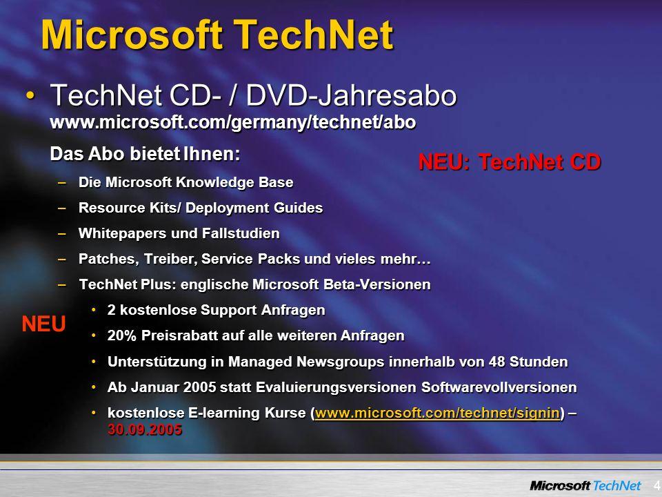 4 Microsoft TechNet TechNet CD- / DVD-Jahresabo www.microsoft.com/germany/technet/aboTechNet CD- / DVD-Jahresabo www.microsoft.com/germany/technet/abo Das Abo bietet Ihnen: –Die Microsoft Knowledge Base –Resource Kits/ Deployment Guides –Whitepapers und Fallstudien –Patches, Treiber, Service Packs und vieles mehr… –TechNet Plus: englische Microsoft Beta-Versionen 2 kostenlose Support Anfragen2 kostenlose Support Anfragen 20% Preisrabatt auf alle weiteren Anfragen20% Preisrabatt auf alle weiteren Anfragen Unterstützung in Managed Newsgroups innerhalb von 48 StundenUnterstützung in Managed Newsgroups innerhalb von 48 Stunden Ab Januar 2005 statt Evaluierungsversionen SoftwarevollversionenAb Januar 2005 statt Evaluierungsversionen Softwarevollversionen kostenlose E-learning Kurse (www.microsoft.com/technet/signin) – 30.09.2005kostenlose E-learning Kurse (www.microsoft.com/technet/signin) – 30.09.2005www.microsoft.com/technet/signin NEU NEU: TechNet CD