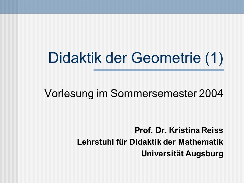 Didaktik der Geometrie (1) Vorlesung im Sommersemester 2004 Prof. Dr. Kristina Reiss Lehrstuhl für Didaktik der Mathematik Universität Augsburg
