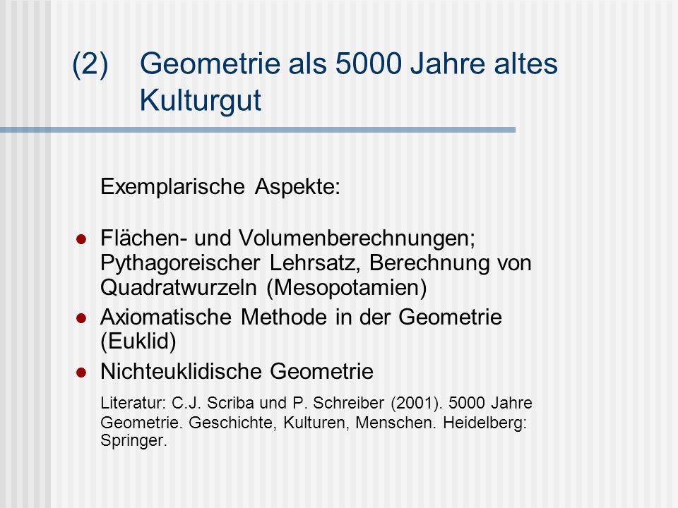 (2)Geometrie als 5000 Jahre altes Kulturgut Exemplarische Aspekte: Flächen- und Volumenberechnungen; Pythagoreischer Lehrsatz, Berechnung von Quadratw