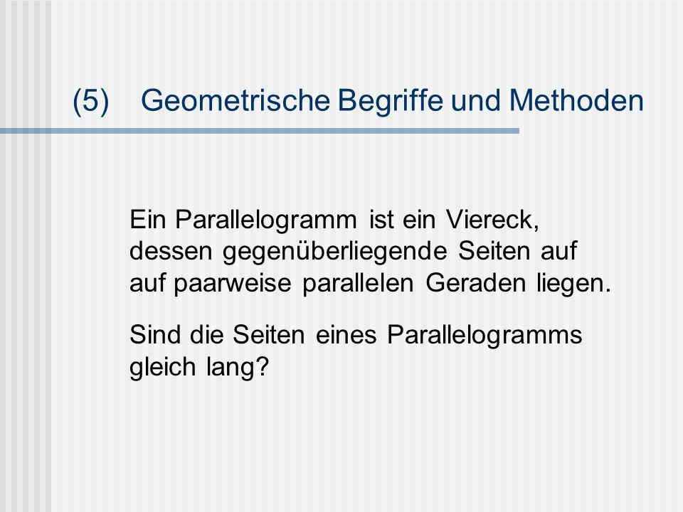 (5)Geometrische Begriffe und Methoden Ein Parallelogramm ist ein Viereck, dessen gegenüberliegende Seiten auf auf paarweise parallelen Geraden liegen.