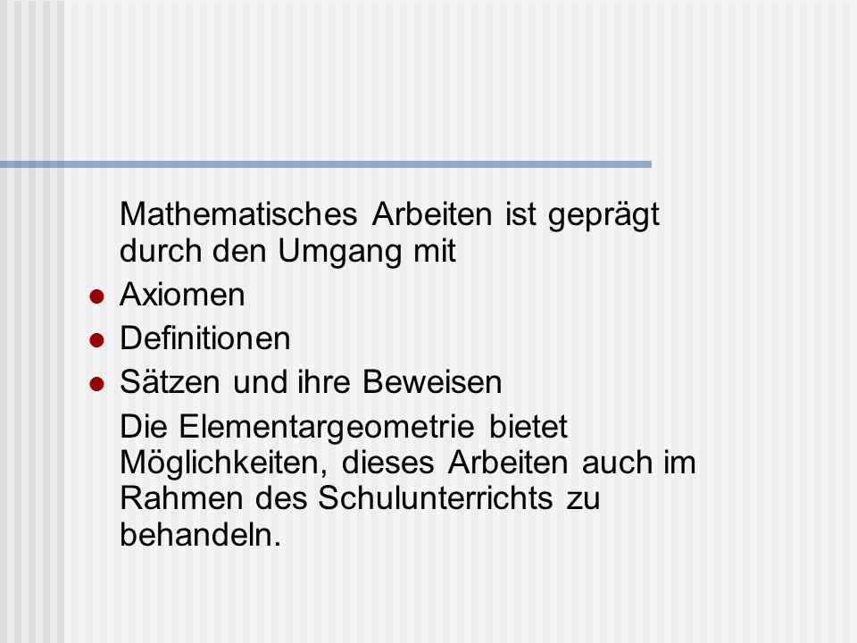 Mathematisches Arbeiten ist geprägt durch den Umgang mit Axiomen Definitionen Sätzen und ihre Beweisen Die Elementargeometrie bietet Möglichkeiten, di