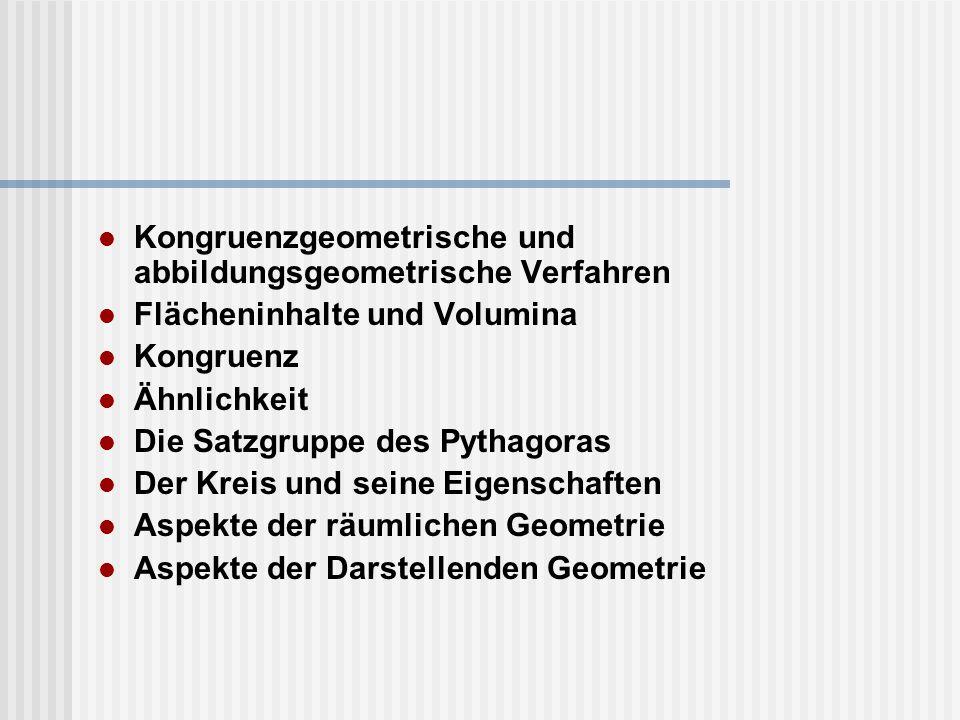 Kongruenzgeometrische und abbildungsgeometrische Verfahren Flächeninhalte und Volumina Kongruenz Ähnlichkeit Die Satzgruppe des Pythagoras Der Kreis u