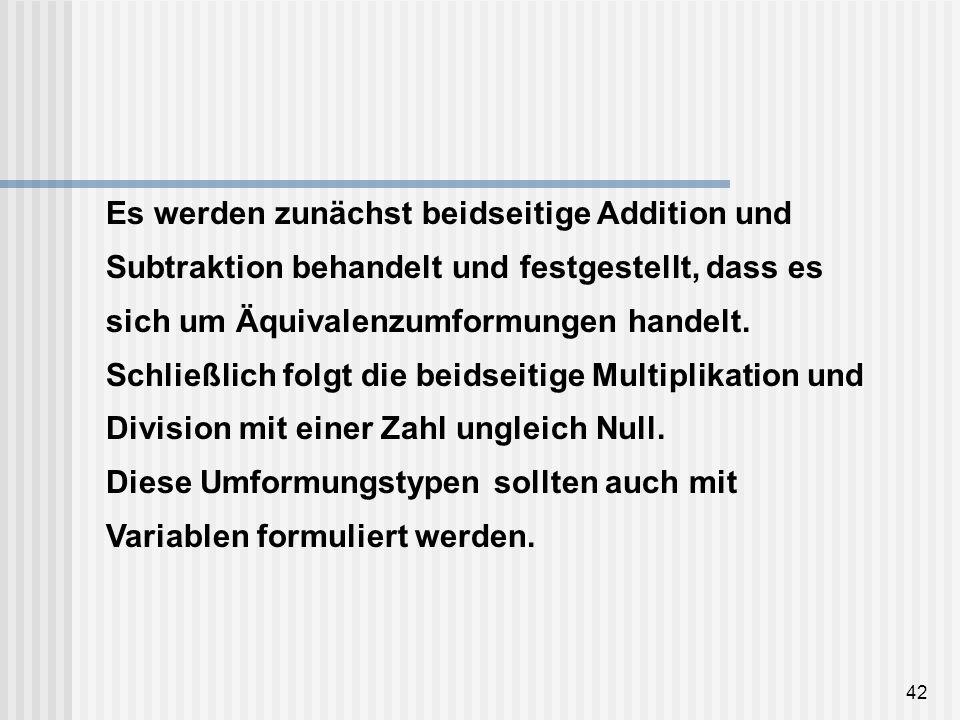 42 Es werden zunächst beidseitige Addition und Subtraktion behandelt und festgestellt, dass es sich um Äquivalenzumformungen handelt. Schließlich folg