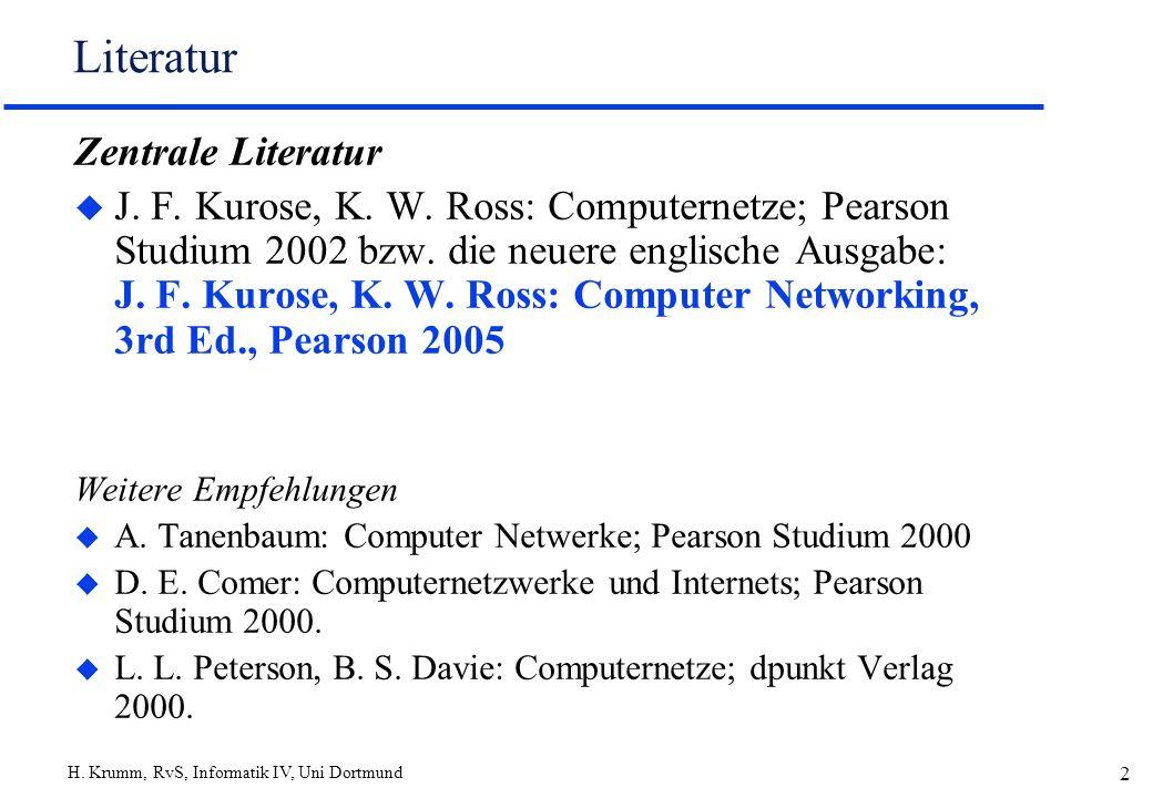 H. Krumm, RvS, Informatik IV, Uni Dortmund 2 Literatur Zentrale Literatur u J. F. Kurose, K. W. Ross: Computernetze; Pearson Studium 2002 bzw. die neu