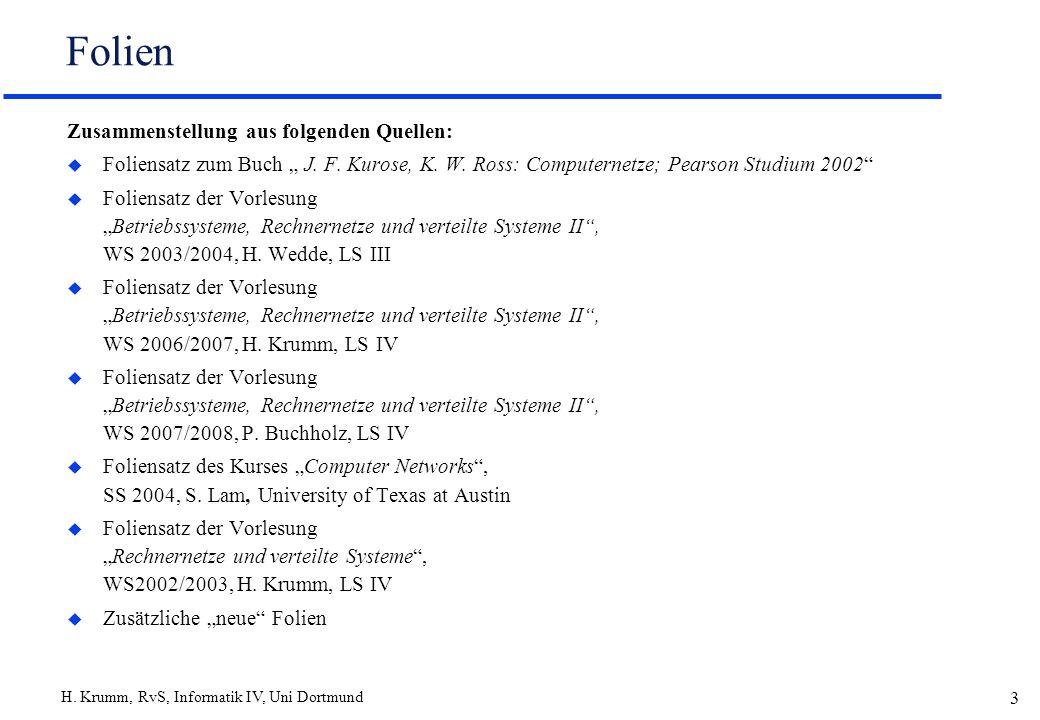 H. Krumm, RvS, Informatik IV, Uni Dortmund 3 Folien Zusammenstellung aus folgenden Quellen: u Foliensatz zum Buch J. F. Kurose, K. W. Ross: Computerne