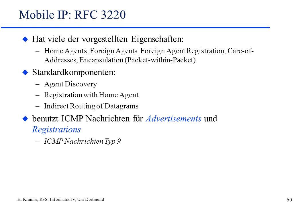 H. Krumm, RvS, Informatik IV, Uni Dortmund 60 Mobile IP: RFC 3220 u Hat viele der vorgestellten Eigenschaften: –Home Agents, Foreign Agents, Foreign A