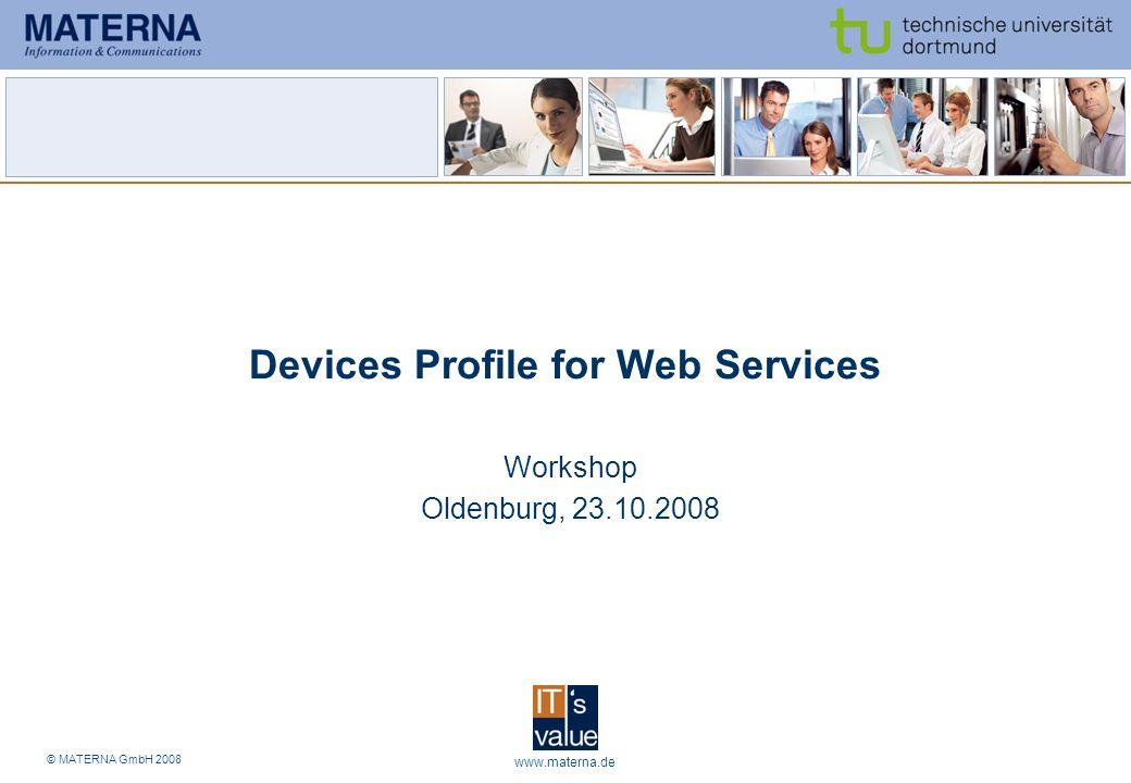 © MATERNA GmbH 2008 www.materna.de 2 Tagesablauf SOA Web Services DPWS DPWS Explorer DPWS Multi Edition Stack DPWS gSOAP Stack DPWS-AXIS2 OSGi/DPWS-Integration WS4D-Pipes