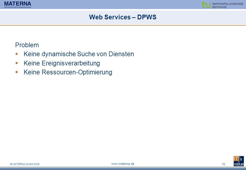 © MATERNA GmbH 2008 www.materna.de 10 Web Services – DPWS Problem Keine dynamische Suche von Diensten Keine Ereignisverarbeitung Keine Ressourcen-Opti