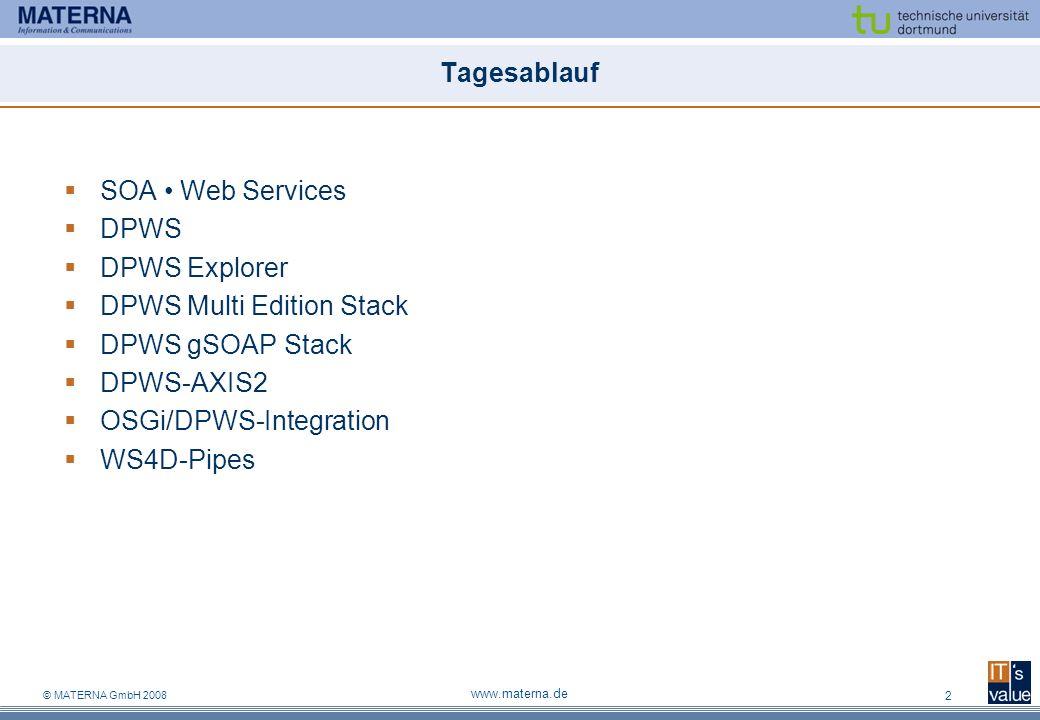 © MATERNA GmbH 2008 www.materna.de 2 Tagesablauf SOA Web Services DPWS DPWS Explorer DPWS Multi Edition Stack DPWS gSOAP Stack DPWS-AXIS2 OSGi/DPWS-In