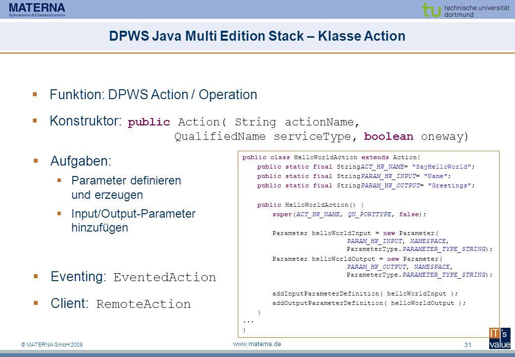 © MATERNA GmbH 2008 www.materna.de 31 DPWS Java Multi Edition Stack – Klasse Action Funktion: DPWS Action / Operation Konstruktor: public Action( Stri