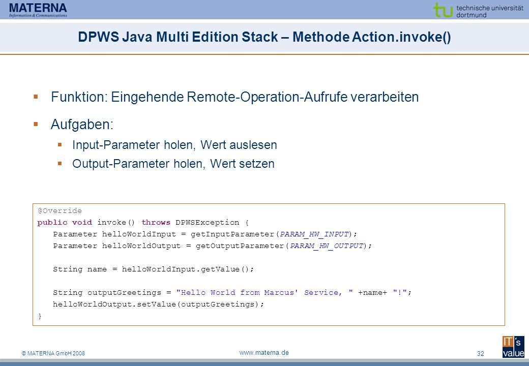 © MATERNA GmbH 2008 www.materna.de 32 DPWS Java Multi Edition Stack – Methode Action.invoke() Funktion: Eingehende Remote-Operation-Aufrufe verarbeite