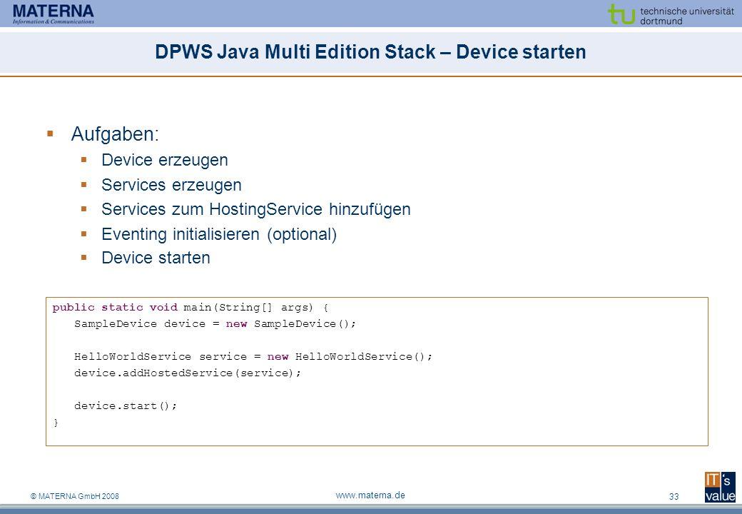 © MATERNA GmbH 2008 www.materna.de 33 DPWS Java Multi Edition Stack – Device starten Aufgaben: Device erzeugen Services erzeugen Services zum HostingS