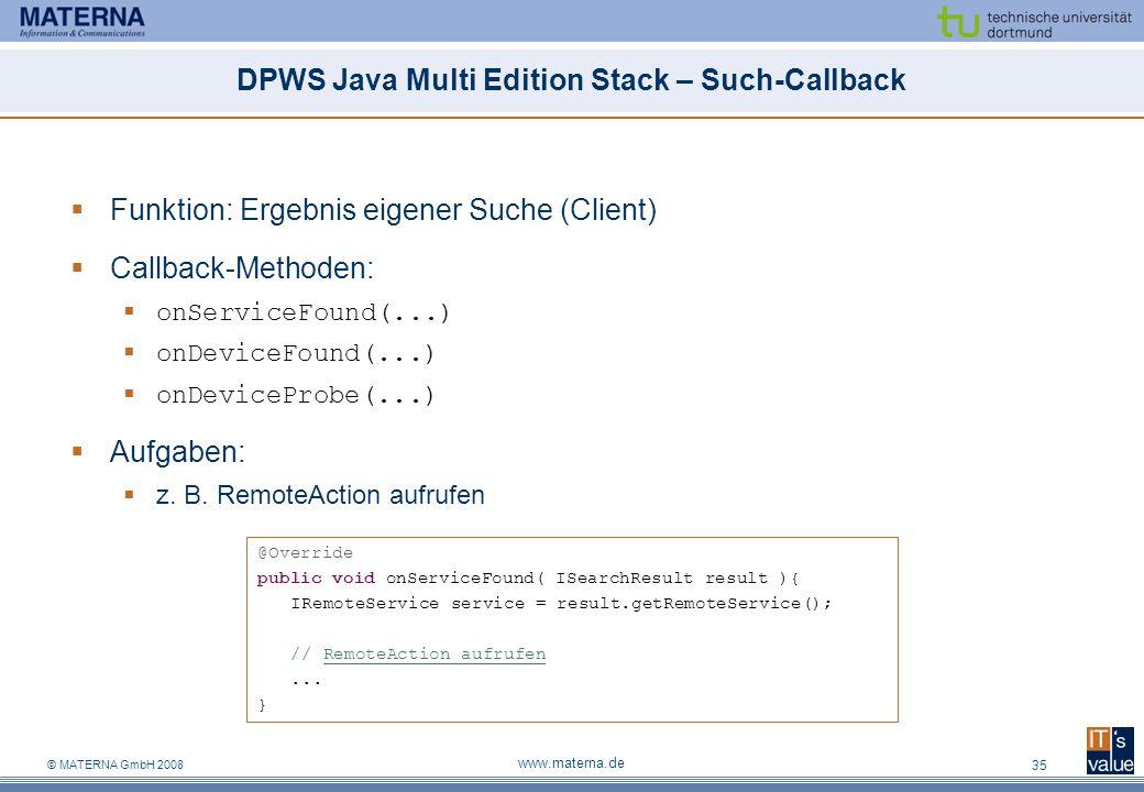 © MATERNA GmbH 2008 www.materna.de 35 DPWS Java Multi Edition Stack – Such-Callback Funktion: Ergebnis eigener Suche (Client) Callback-Methoden: onSer
