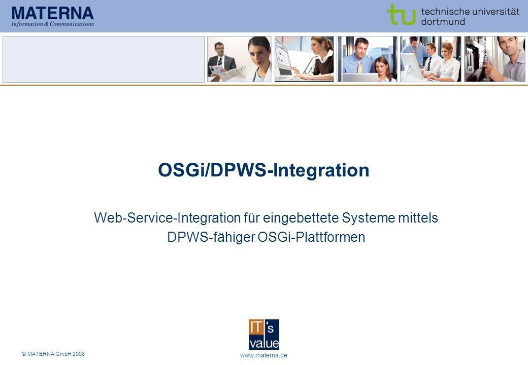 © MATERNA GmbH 2008 www.materna.de37 OSGi/DPWS-Integration Web-Service-Integration für eingebettete Systeme mittels DPWS-fähiger OSGi-Plattformen
