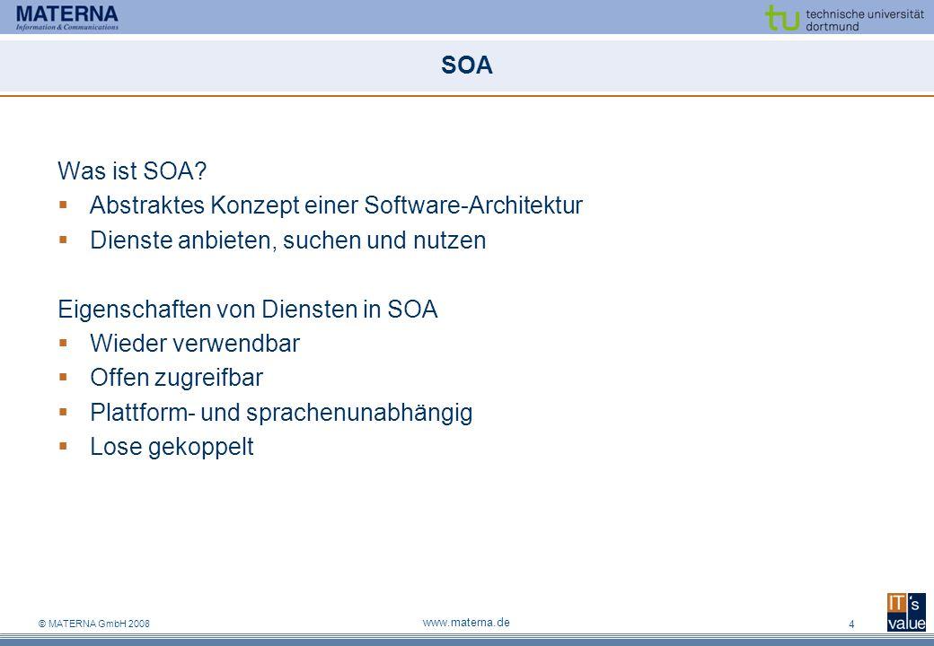 © MATERNA GmbH 2008 www.materna.de 4 SOA Was ist SOA? Abstraktes Konzept einer Software-Architektur Dienste anbieten, suchen und nutzen Eigenschaften