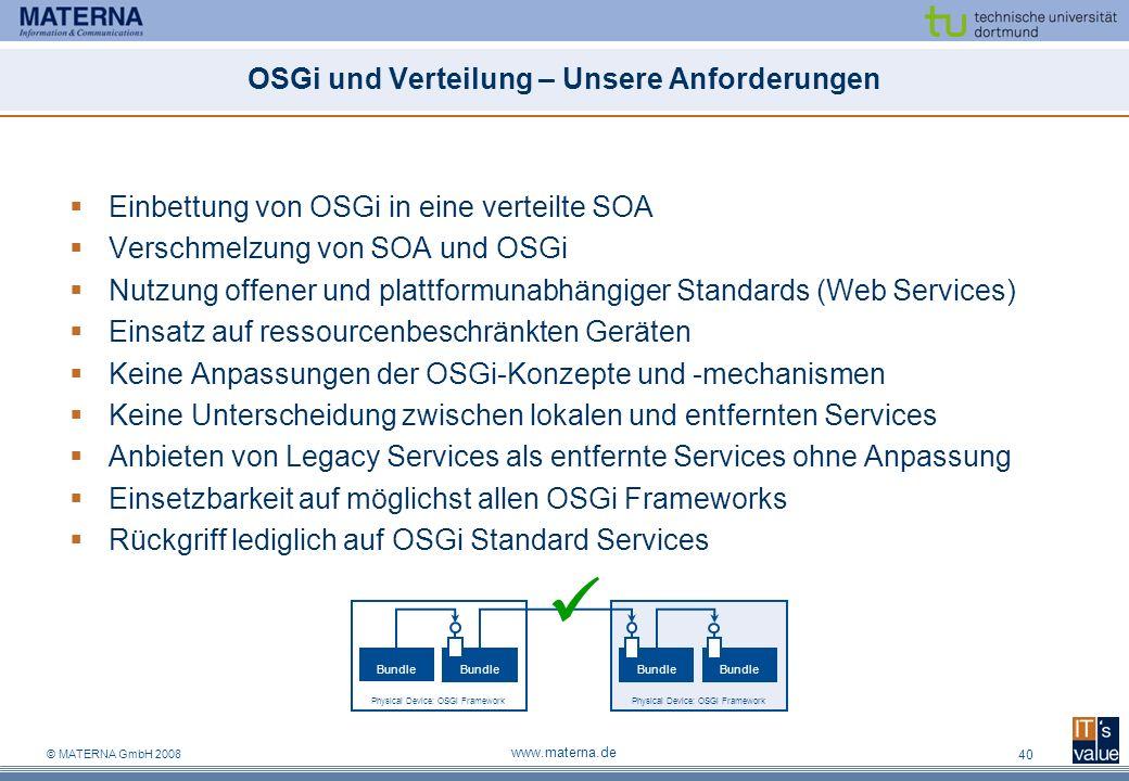 © MATERNA GmbH 2008 www.materna.de 40 OSGi und Verteilung – Unsere Anforderungen Einbettung von OSGi in eine verteilte SOA Verschmelzung von SOA und O