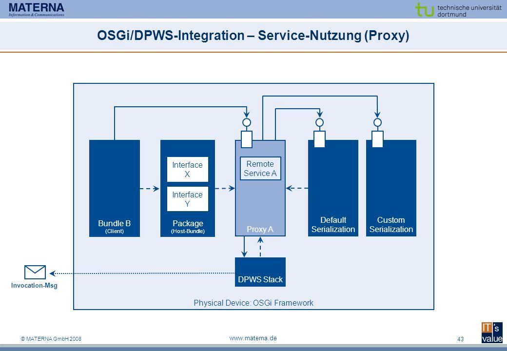© MATERNA GmbH 2008 www.materna.de 43 OSGi/DPWS-Integration – Service-Nutzung (Proxy) Physical Device: OSGi Framework Default Serialization Custom Ser