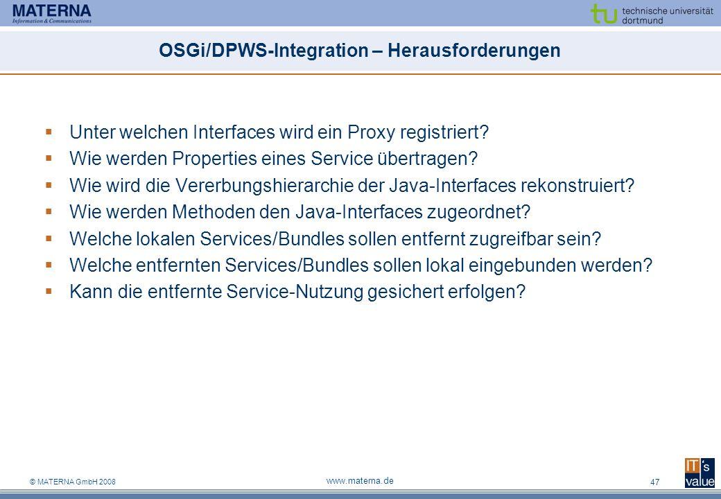 © MATERNA GmbH 2008 www.materna.de 47 OSGi/DPWS-Integration – Herausforderungen Unter welchen Interfaces wird ein Proxy registriert? Wie werden Proper