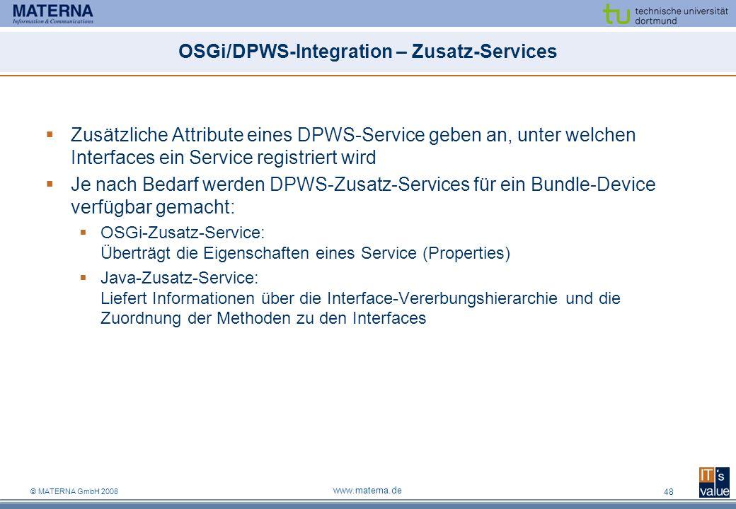 © MATERNA GmbH 2008 www.materna.de 48 OSGi/DPWS-Integration – Zusatz-Services Zusätzliche Attribute eines DPWS-Service geben an, unter welchen Interfa