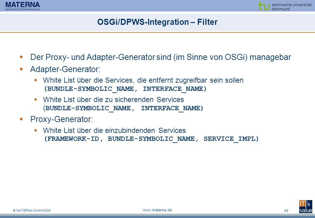 © MATERNA GmbH 2008 www.materna.de 49 OSGi/DPWS-Integration – Filter Der Proxy- und Adapter-Generator sind (im Sinne von OSGi) managebar Adapter-Gener