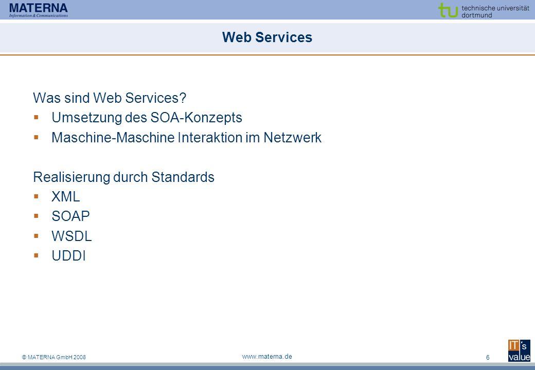 © MATERNA GmbH 2008 www.materna.de 7 Web Services – Infrastruktur Rollen in der Web Services Architektur Anbieter Nutzer Verzeichnis (Vermittler) Dienst- anbieter Dienst- nutzer Dienst- verzeichnis ServiceClient veröffentlichen Verweis auf Dienst Abfrage der Beschreibung UDDI WSDL SOAP suchen SOAP Nutzung