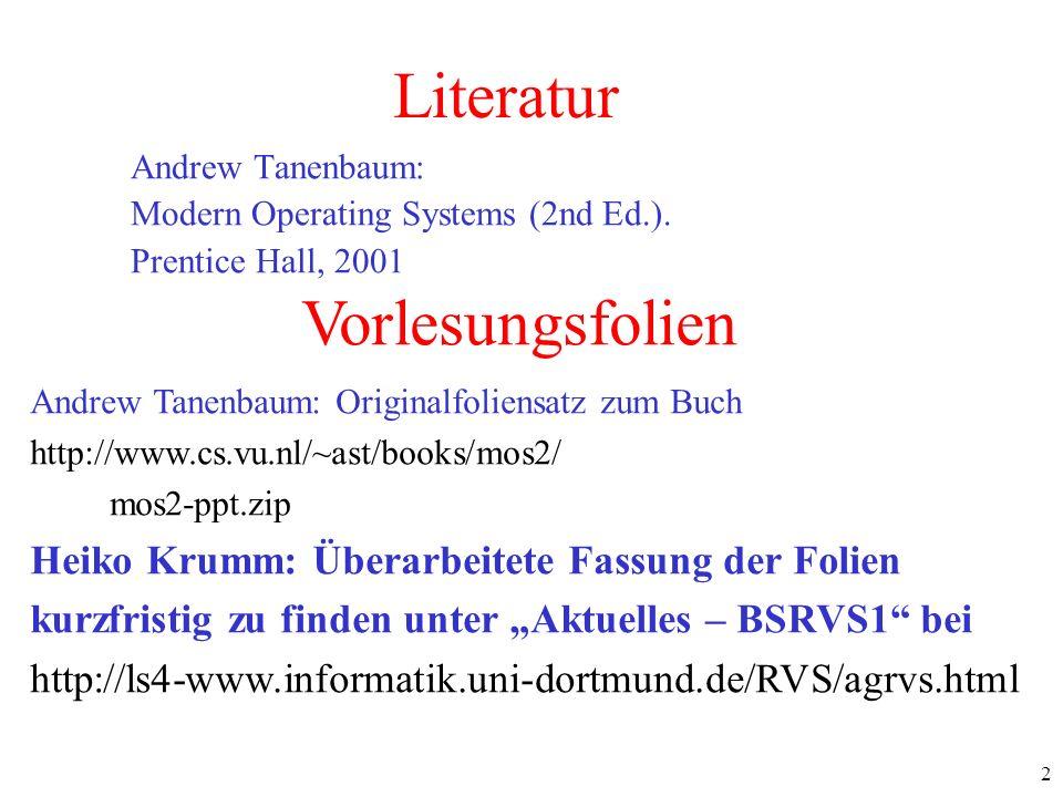 2 Literatur Andrew Tanenbaum: Modern Operating Systems (2nd Ed.). Prentice Hall, 2001 Vorlesungsfolien Andrew Tanenbaum: Originalfoliensatz zum Buch h