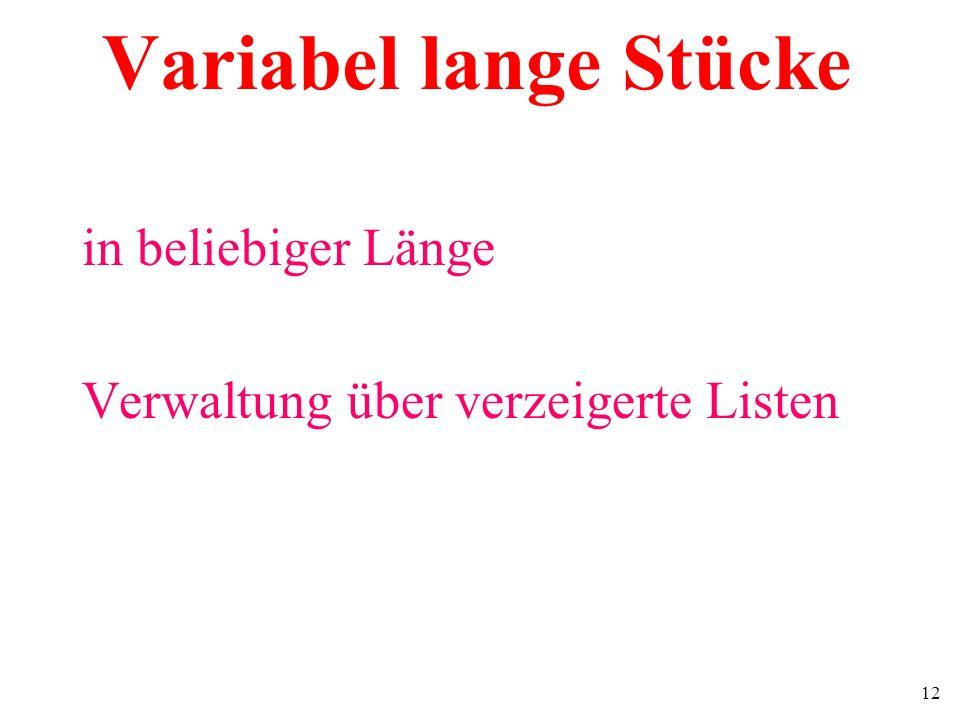 12 Variabel lange Stücke in beliebiger Länge Verwaltung über verzeigerte Listen