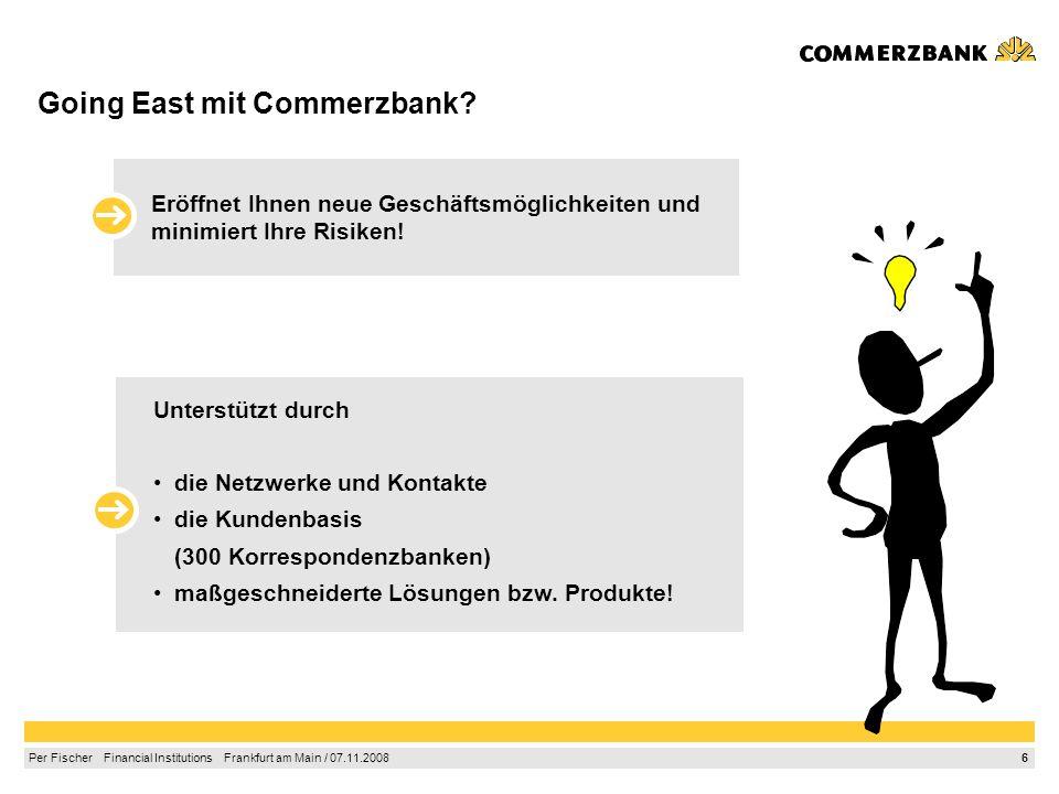 6 Per Fischer Financial Institutions Frankfurt am Main / 07.11.2008 Going East mit Commerzbank.