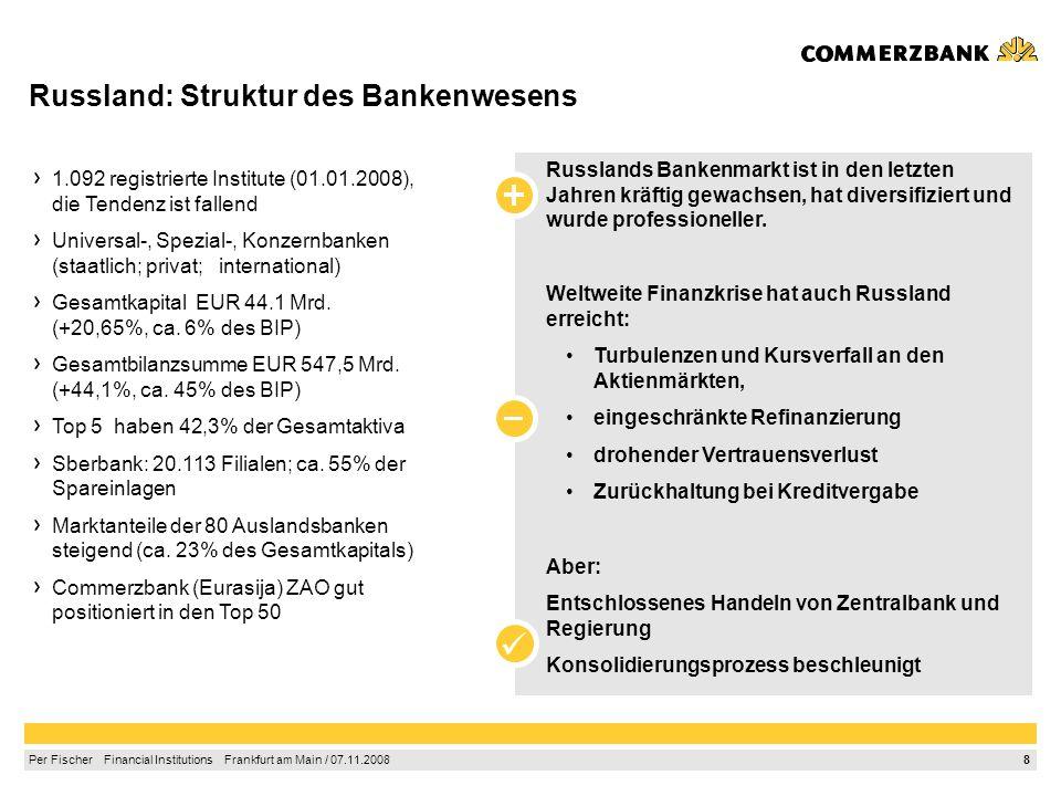 8 Per Fischer Financial Institutions Frankfurt am Main / 07.11.2008 1.092 registrierte Institute (01.01.2008), die Tendenz ist fallend Universal-, Spezial-, Konzernbanken (staatlich; privat; international) Gesamtkapital EUR 44.1 Mrd.