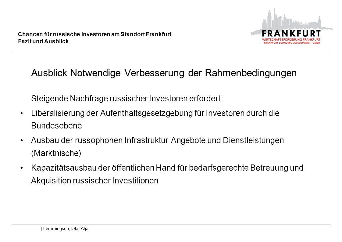 Chancen für russische Investoren am Standort Frankfurt Fazit und Ausblick | Lemmingson, Olaf Atja Ausblick Notwendige Verbesserung der Rahmenbedingung