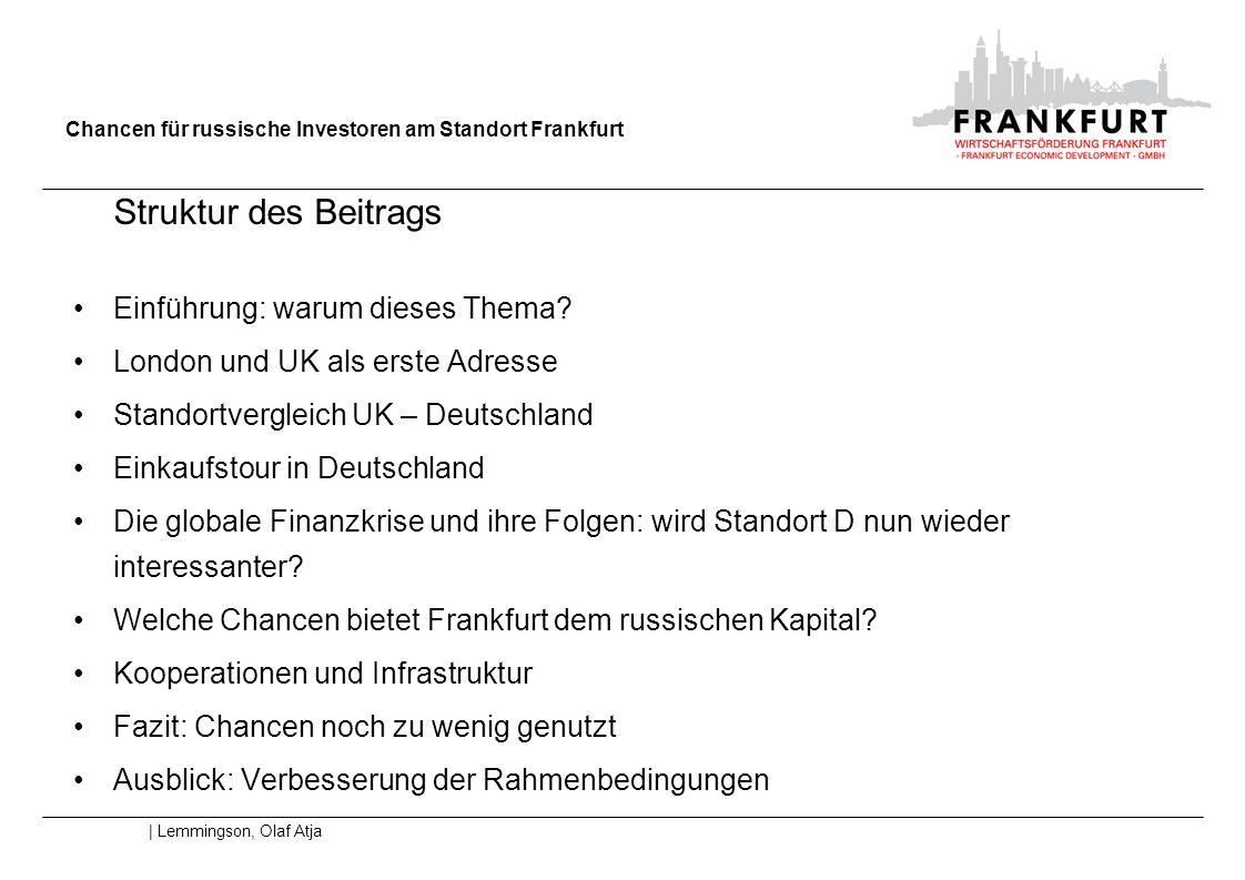 Chancen für russische Investoren am Standort Frankfurt | Lemmingson, Olaf Atja Struktur des Beitrags Einführung: warum dieses Thema? London und UK als