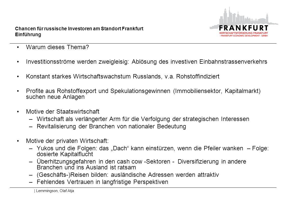 Chancen für russische Investoren am Standort Frankfurt Einführung | Lemmingson, Olaf Atja Warum dieses Thema? Investitionsströme werden zweigleisig: A