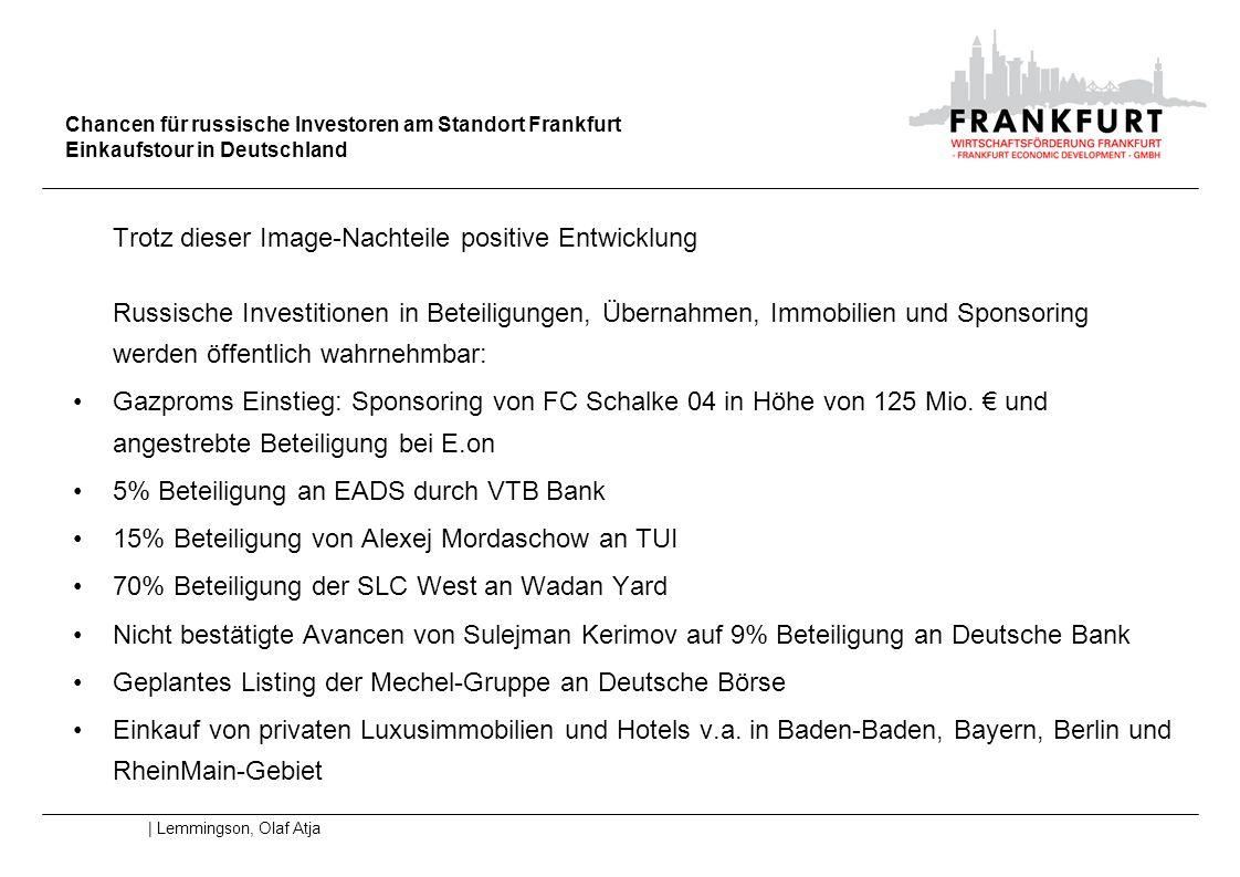 Chancen für russische Investoren am Standort Frankfurt Einkaufstour in Deutschland | Lemmingson, Olaf Atja Trotz dieser Image-Nachteile positive Entwi