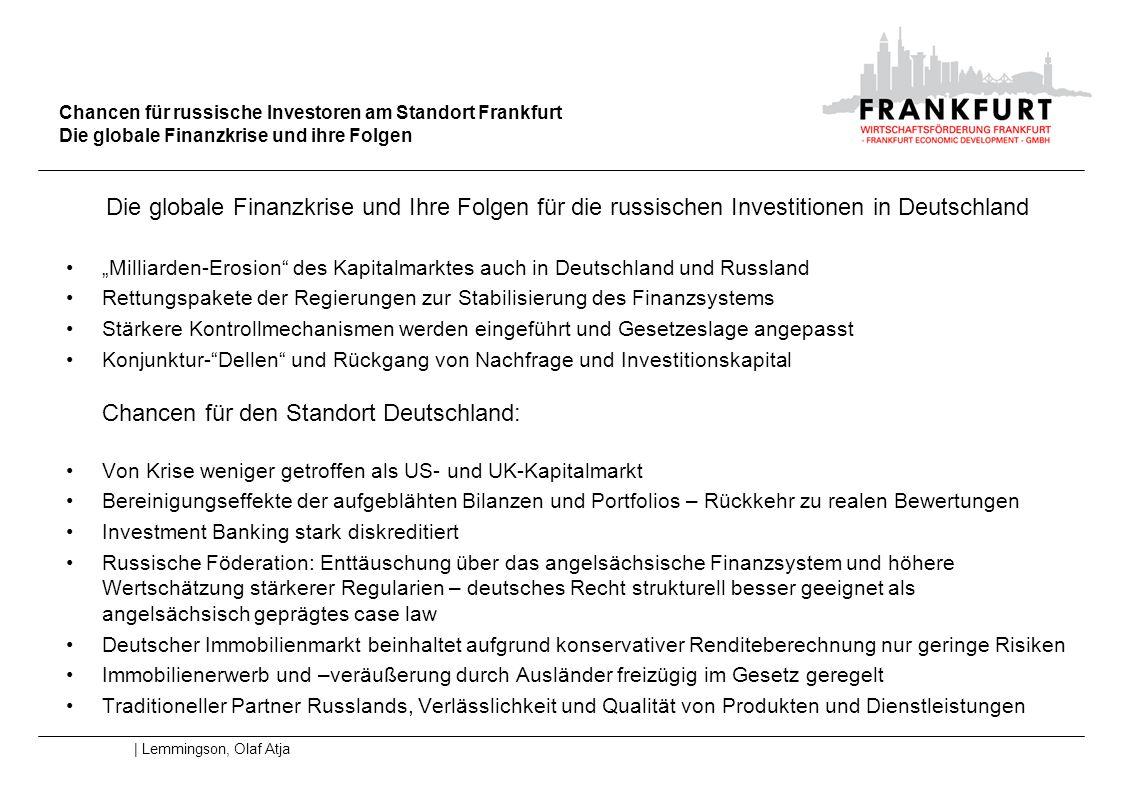 Chancen für russische Investoren am Standort Frankfurt Interessante Perspektiven für russische Investitionen: Neben bewährten Formen wie Kooperationen Repräsentanzen Niederlassungen Know-how Transfer bislang wenig genutzte Potentiale wie Immobilien Beteiligungen Übernahmen IPOs und Listing