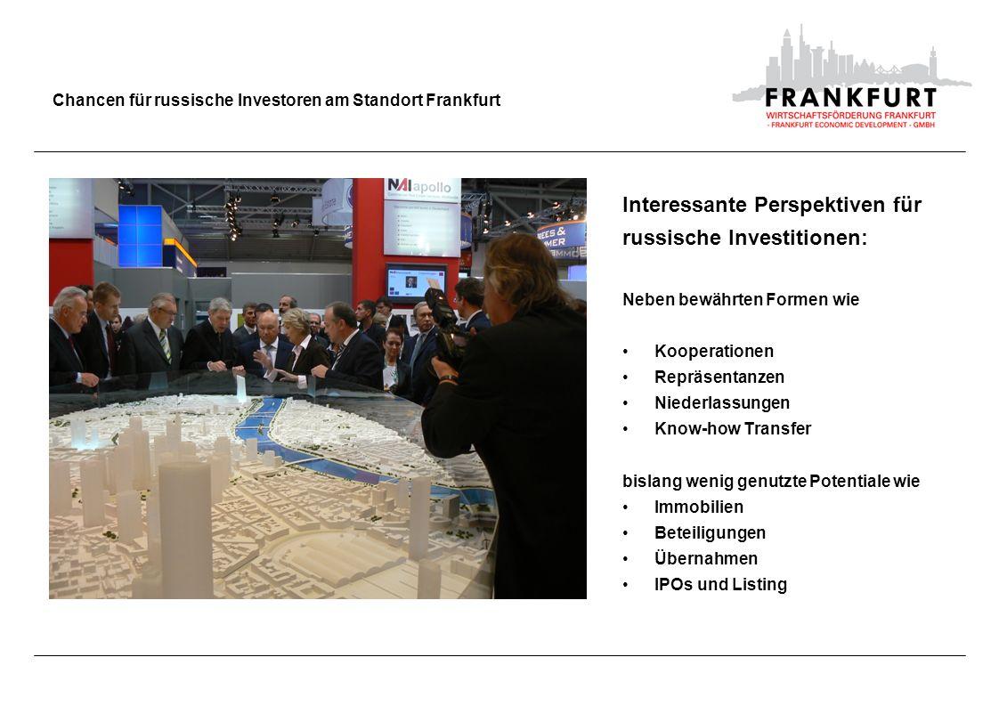 Chancen für russische Investoren am Standort Frankfurt Interessante Perspektiven für russische Investitionen: Neben bewährten Formen wie Kooperationen
