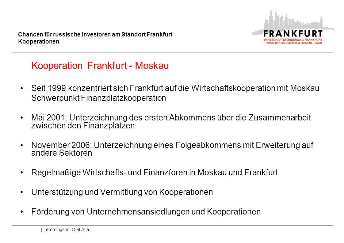 Chancen für russische Investoren am Standort Frankfurt Kooperationen | Lemmingson, Olaf Atja Kooperation Frankfurt - Moskau Seit 1999 konzentriert sic