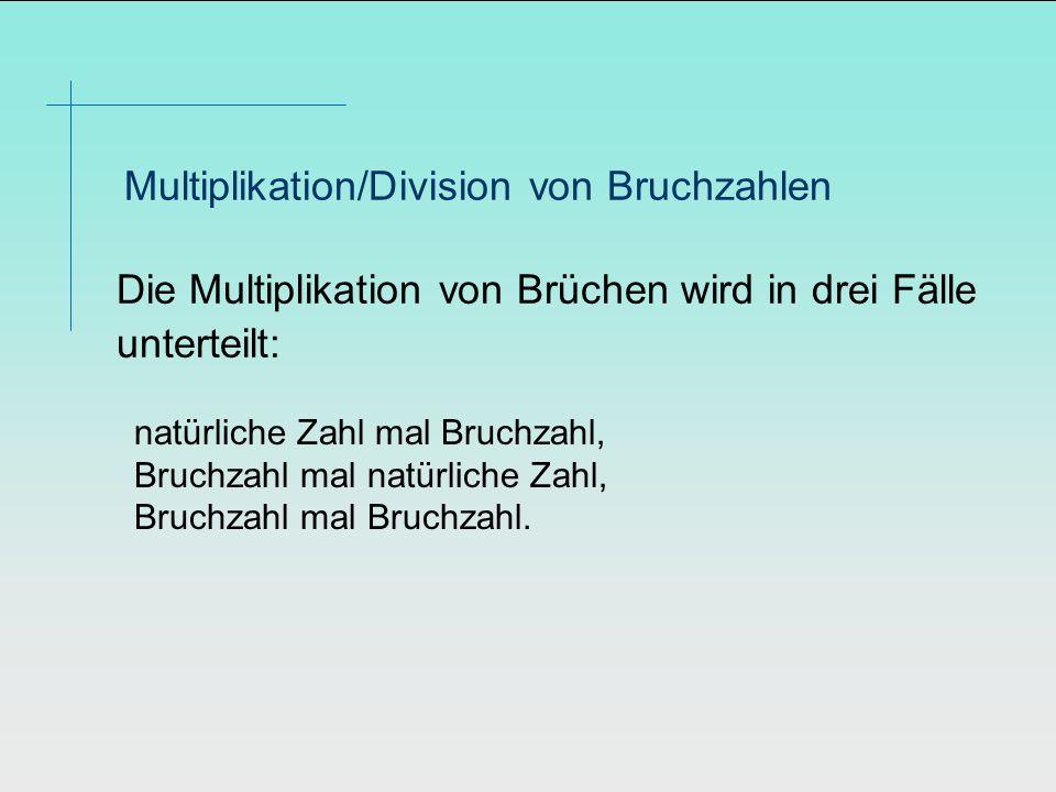 Die Multiplikation von Brüchen wird in drei Fälle unterteilt: Multiplikation/Division von Bruchzahlen natürliche Zahl mal Bruchzahl, Bruchzahl mal nat