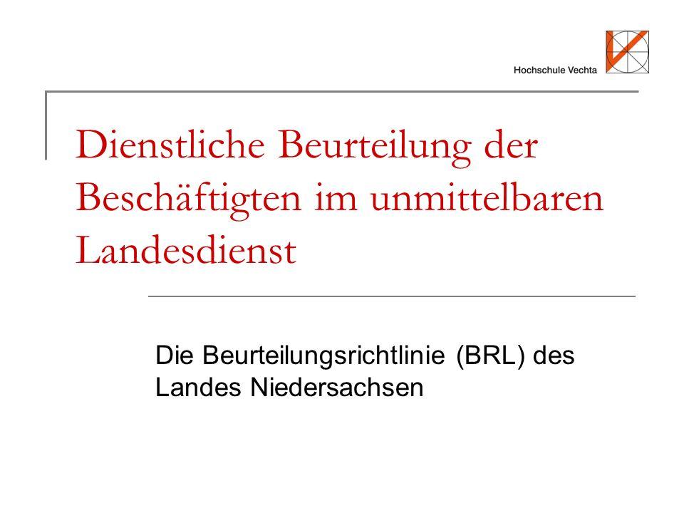 Dienstliche Beurteilung der Beschäftigten im unmittelbaren Landesdienst Die Beurteilungsrichtlinie (BRL) des Landes Niedersachsen