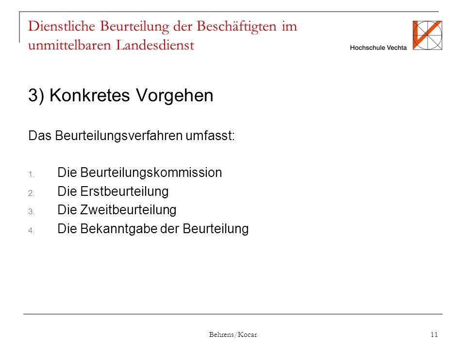 Behrens/Kocar 11 Dienstliche Beurteilung der Beschäftigten im unmittelbaren Landesdienst 3) Konkretes Vorgehen Das Beurteilungsverfahren umfasst: 1.