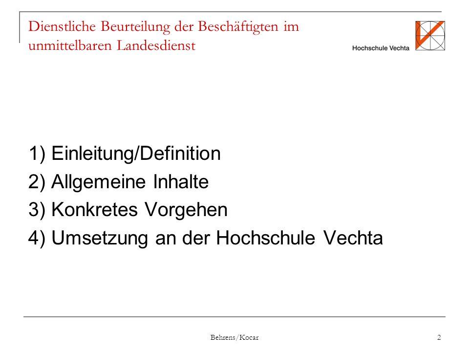 Behrens/Kocar 2 Dienstliche Beurteilung der Beschäftigten im unmittelbaren Landesdienst 1) Einleitung/Definition 2) Allgemeine Inhalte 3) Konkretes Vorgehen 4) Umsetzung an der Hochschule Vechta