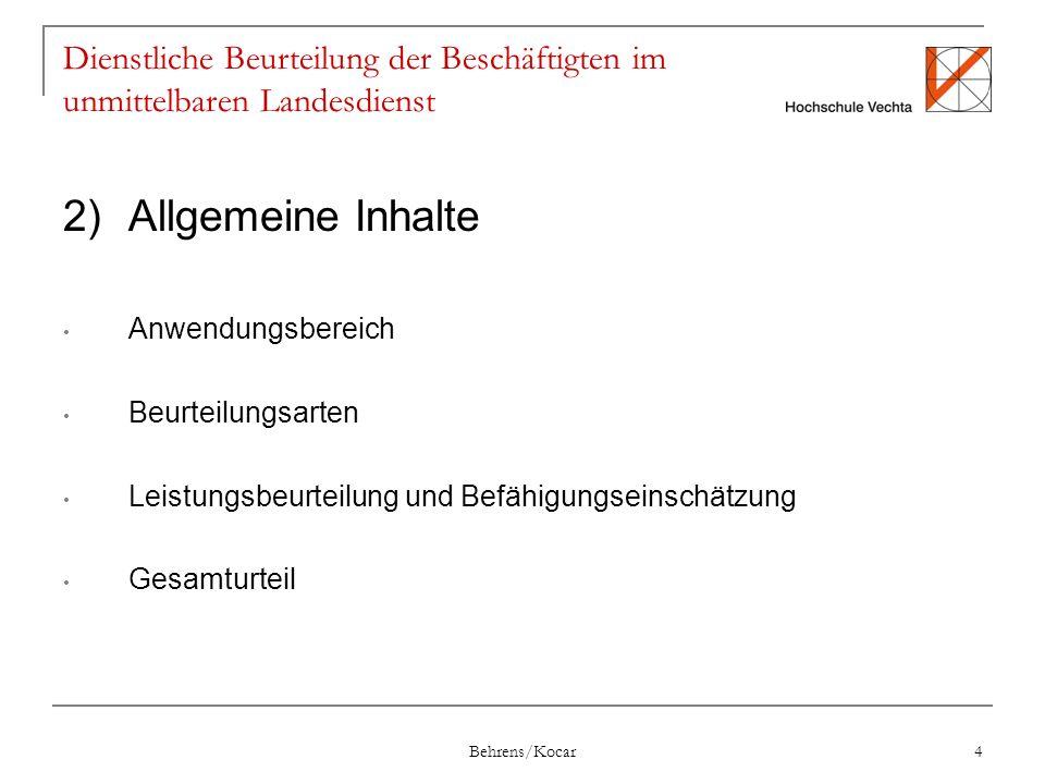Behrens/Kocar 4 Dienstliche Beurteilung der Beschäftigten im unmittelbaren Landesdienst 2)Allgemeine Inhalte Anwendungsbereich Beurteilungsarten Leistungsbeurteilung und Befähigungseinschätzung Gesamturteil