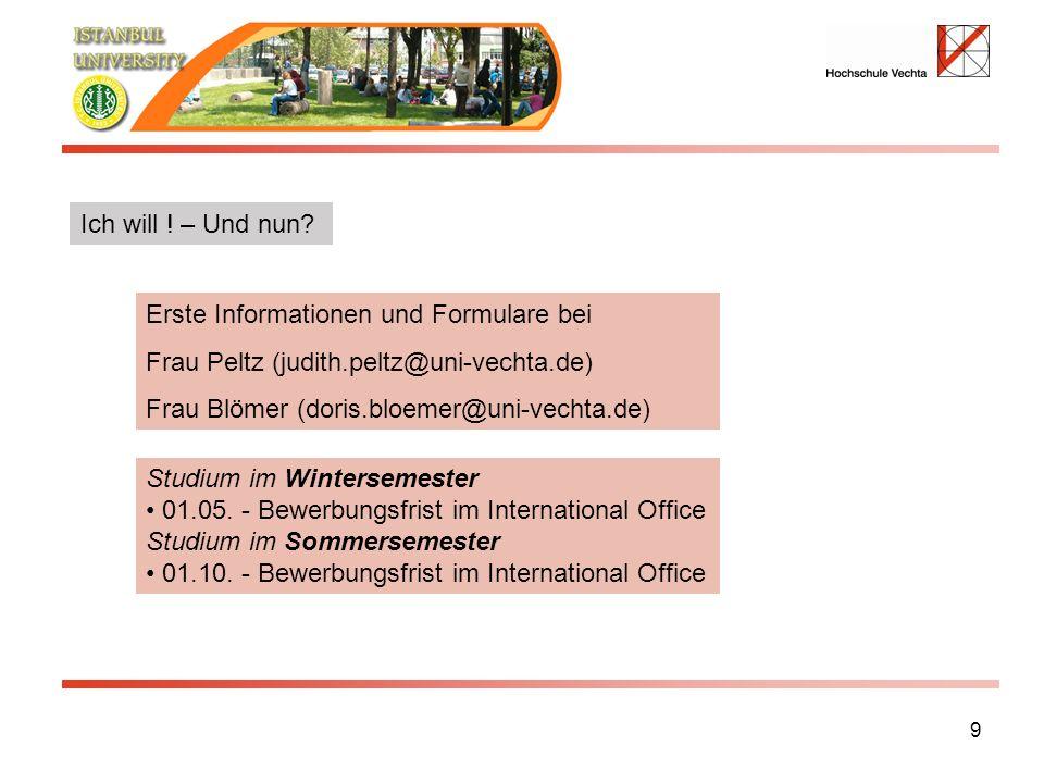 9 Erste Informationen und Formulare bei Frau Peltz (judith.peltz@uni-vechta.de) Frau Blömer (doris.bloemer@uni-vechta.de) Ich will .