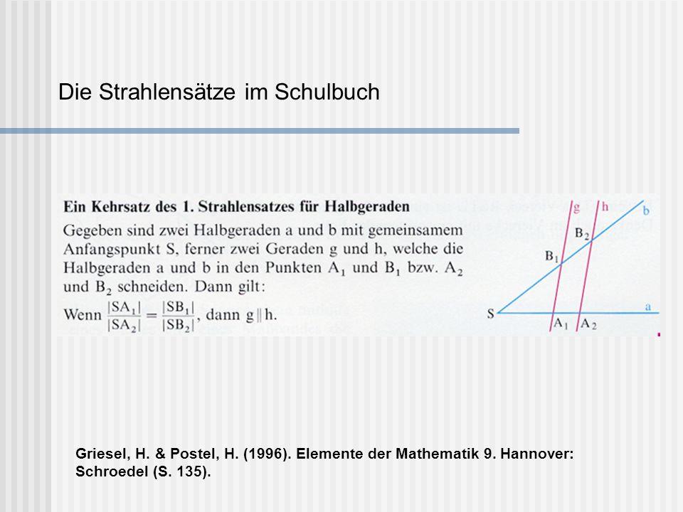 Die Strahlensätze im Schulbuch Griesel, H. & Postel, H. (1996). Elemente der Mathematik 9. Hannover: Schroedel (S. 135).