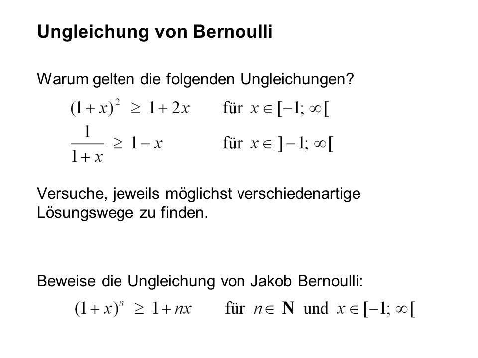 Warum gelten die folgenden Ungleichungen? Versuche, jeweils möglichst verschiedenartige Lösungswege zu finden. Beweise die Ungleichung von Jakob Berno