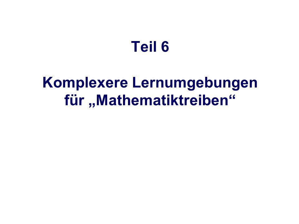 Lehrender Lern- umgebung Lernender Design Bearbeitung Rückmeldung Angebot Aufträge Medien Methodik Partner Inhalt Komplexere Lernumgebungen als Felder für Mathematiktreiben