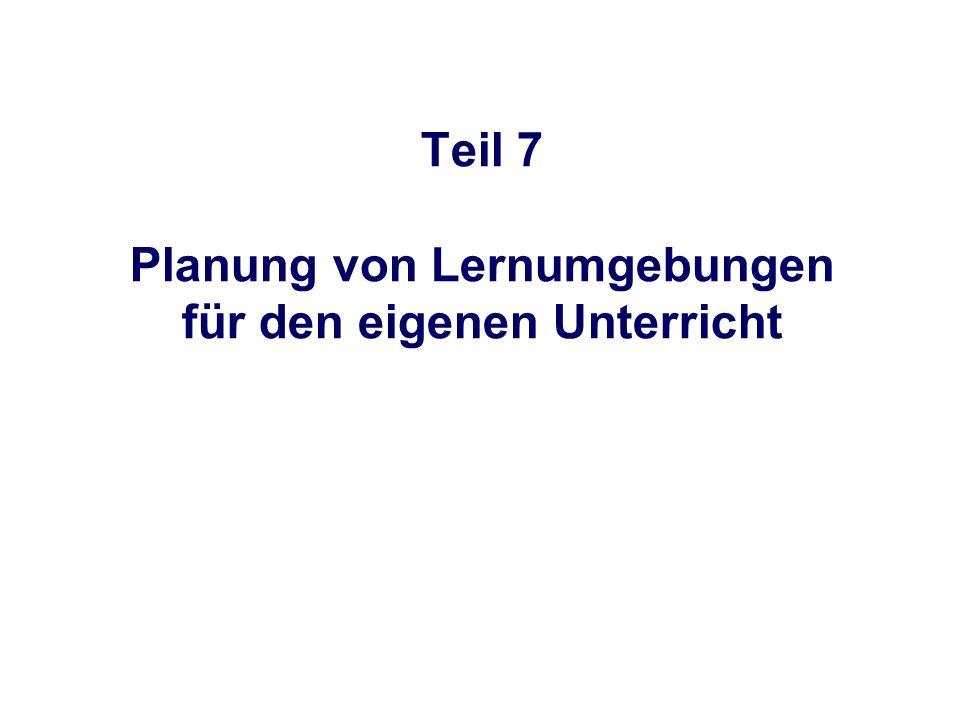 Teil 7 Planung von Lernumgebungen für den eigenen Unterricht