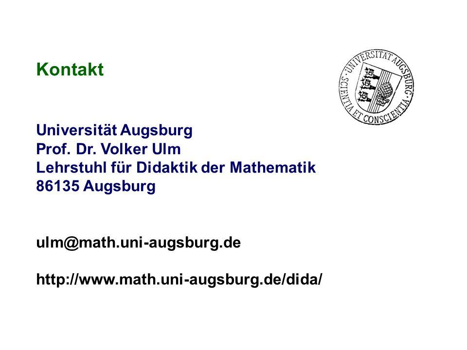 Kontakt Universität Augsburg Prof. Dr. Volker Ulm Lehrstuhl für Didaktik der Mathematik 86135 Augsburg ulm@math.uni-augsburg.de http://www.math.uni-au