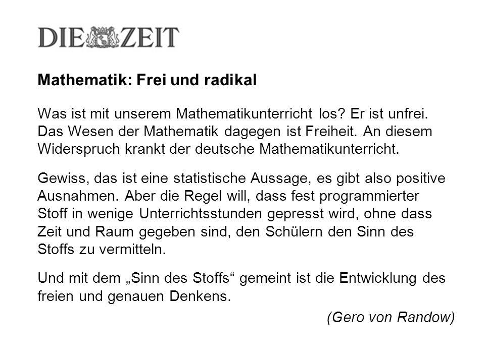 Mathematik: Frei und radikal Was ist mit unserem Mathematikunterricht los? Er ist unfrei. Das Wesen der Mathematik dagegen ist Freiheit. An diesem Wid