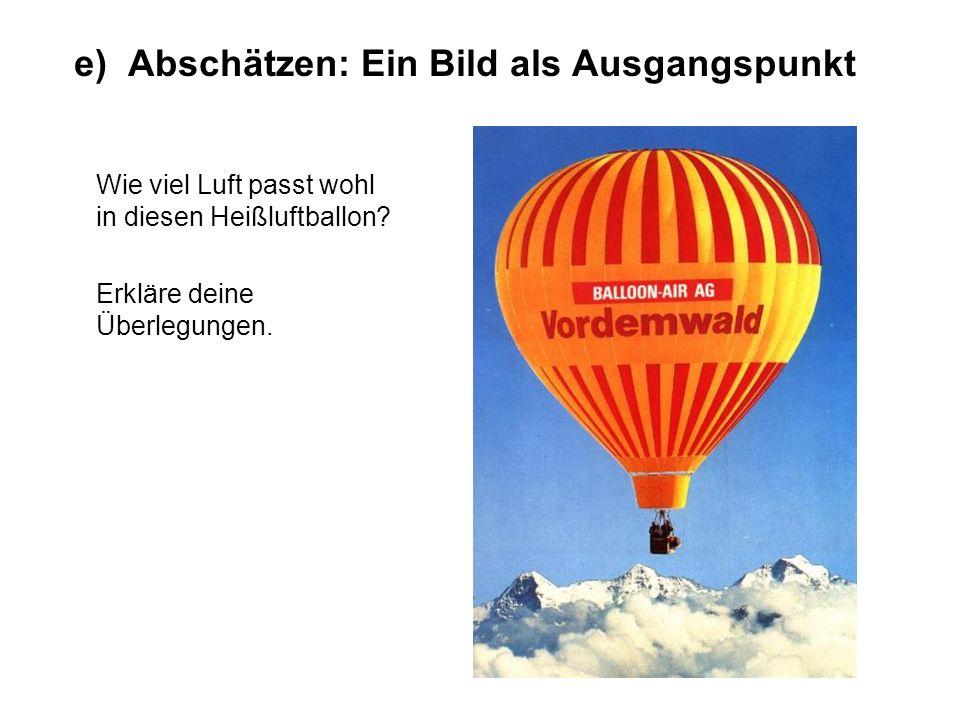 e) Abschätzen: Ein Bild als Ausgangspunkt Wie viel Luft passt wohl in diesen Heißluftballon? Erkläre deine Überlegungen.